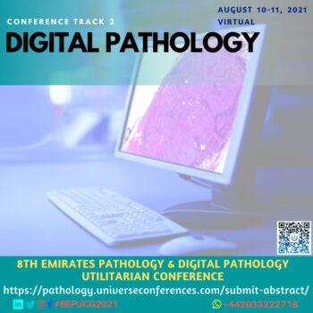 Track 2 Digital Pathology_8th Emirates Pathology & Digital Pathology Conference on August 10-11, 2021, Online