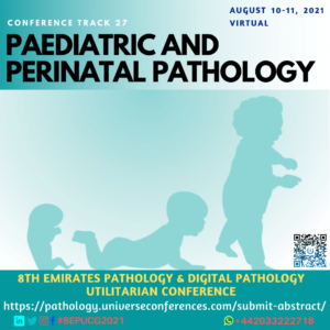 Track 27 Paediatric and Perinatal Pathology_8th Emirates Pathology & Digital Pathology Conference on August 10-11, 2021, Online