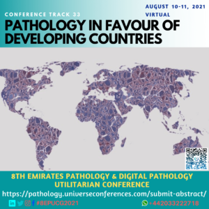 Track 33 Pathology in Favour of Developing Countries_8th Emirates Pathology & Digital Pathology Conference on August 10-11, 2021, Online