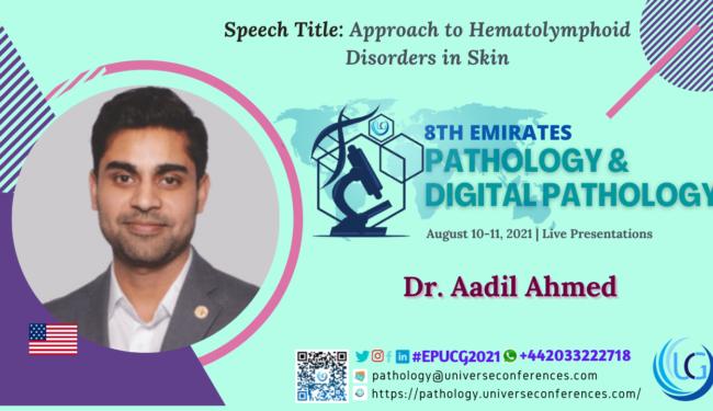Dr. Aadil Ahmed at the 8th Emirates Pathology & Digital Pathology, August 10-11, 2021