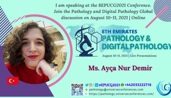 Ms. Ayça Nur Demir presenting at the 8th Emirates Pathology & Digital Pathology on August 10-11, 2021